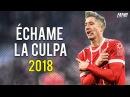 Robert Lewandowski - Échame La Culpa Skills Goals 2017/2018 HD