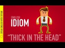Daily English Idioms : Thick in the head
