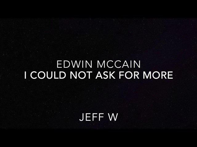 I Could Not Ask For More - Edwin McCain (Jeff W)