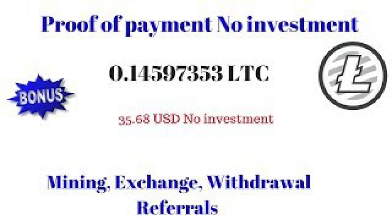 Proof of payment 0.14597353 LTC 35.68 USD No investment, get Bonus mining andand wait..