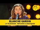 Blanche Gardin La télévision Réfugiés climatiques
