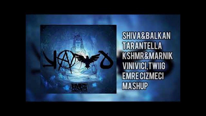 Balkan Shiva Tarantella-KSHMR Marnik,TWIIG,Omniki(Emre Cizmeci Mashup)