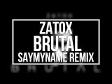 ZATOX - BRUTAL (SAYMYNAME REMIX)