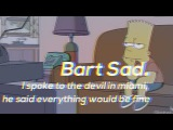 BART SAD // I spoke to the devil in miami, he said everything would be fine - XXXTENTACION