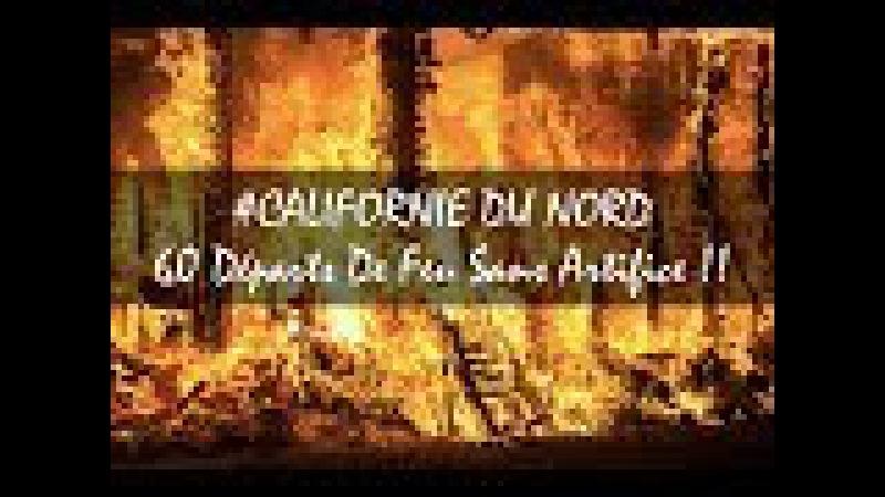 CALIFORNIE DU NORD : 60 Départs De Feu Sans Artifice !! - VOF - Aplanetruth.info / ITV