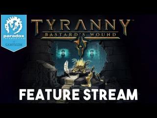 Tyranny: Bastard's Wound - Feature Stream
