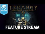 Tyranny: Bastards Wound - Feature Stream