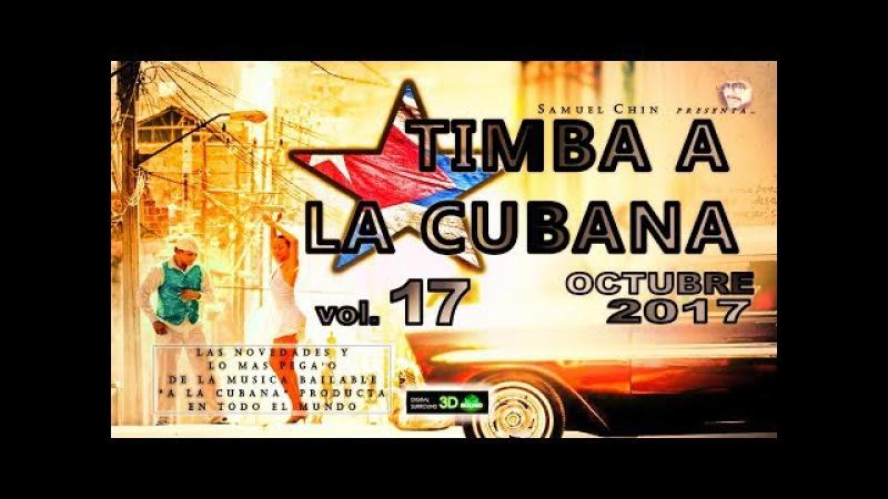 TIMBA A LA CUBANA vol 17 OCTUBRE 2017 Las Novedades De La Musica Bailable A La Cubana
