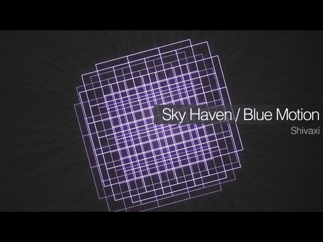 Shivaxi - Sky Haven Blue Motion (Full Official Release) [Plush - Drum Bass]