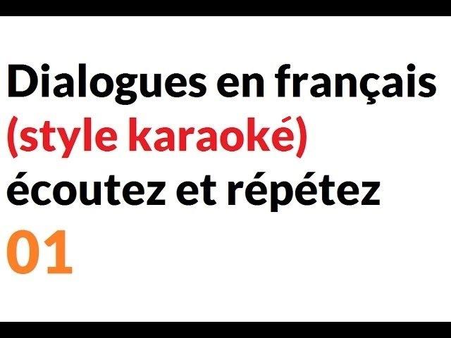 Dialogues en français (style karaoké) écoutez et répétez, no 1