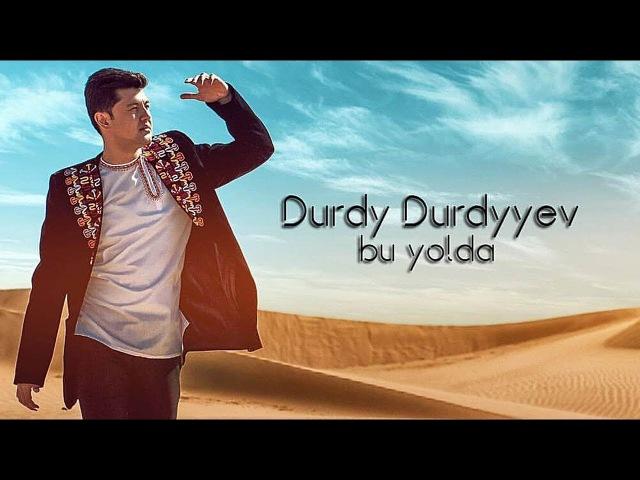 Durdy Durdyýew - Bu ýolda   2018