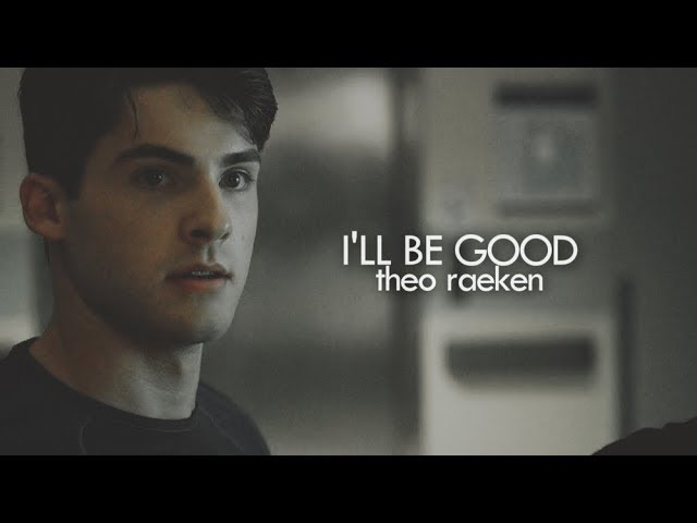Theo raeken | i'll be good