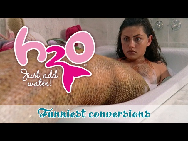 Funny conversions H2O JUST ADD WATER official H2O channel