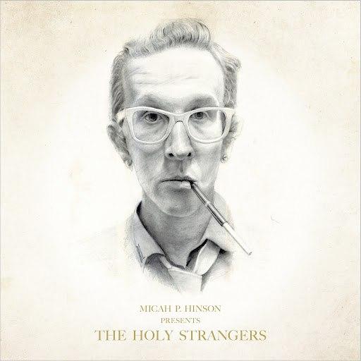 Micah P. Hinson альбом Presents The Holy Strangers