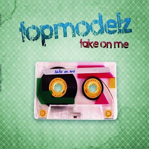 Topmodelz альбом Take On Me