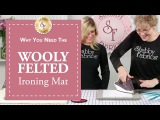 Wooly Felted Ironing Mat | a Shabby Fabrics Tutorial