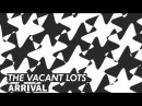 The Vacant Lots Arrival Full E P