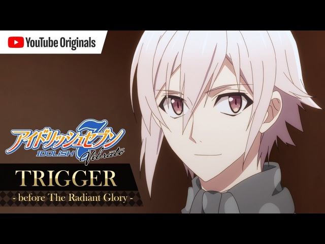 TRIGGER before The Radiant Glory アイドリッシュセブン Vibrato Ep 1
