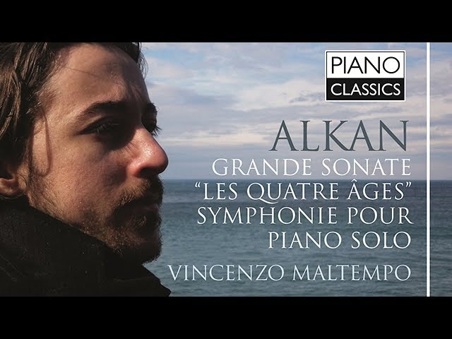 Alkan Grande Sonate, Les Quatre Ages (Full Album) played by Vincenzo Maltempo