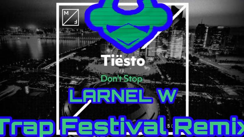 Tiesto - Don't Stop (LARNEL W Trap Festival Remix)