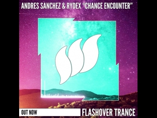 Andres sanchez & rydex - chance encounter [flashover trance]