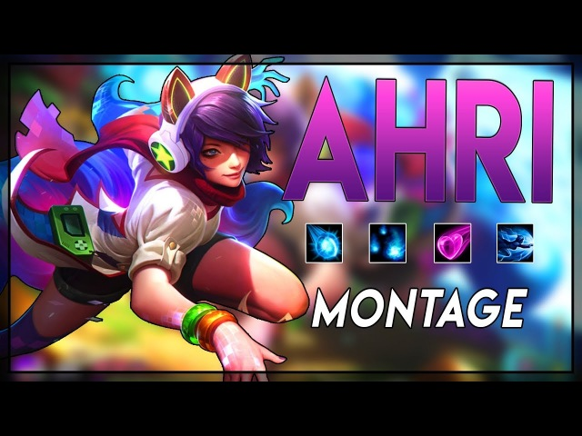 Ahri Montage Best Ahri Plays | League of Legends - 2018