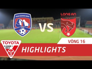HIGHLIGHT | THAN QUANG NINH - LONG AN  | VÒNG 16 V.LEAGUE 2017