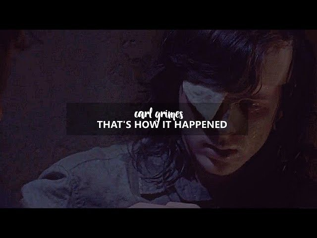 Carl grimes | thats how it happened [8.08]