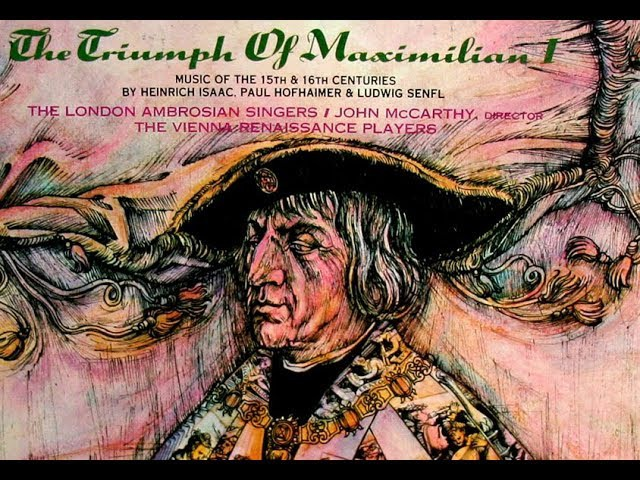 The Triumph of Maximilian I: Music of Isaac, Hofhaimer and Senfl (15th / 16th Centuries)