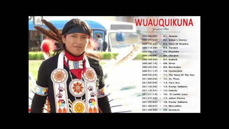 Wuauquikuna Full Album 2018 Wuauquikuna Greatest Hits Wuauquikuna Best Native American Songs