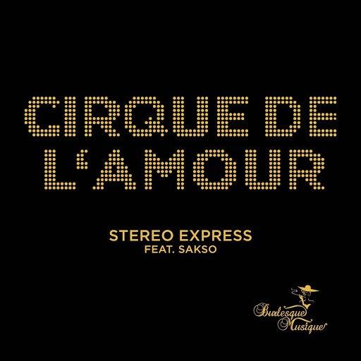 Stereo Express альбом Cirque de L'Amour feat. Sakso