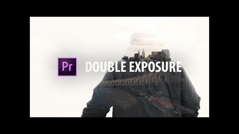 Premiere Pro: EPIC Double Exposure Effect