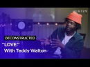 The Making Of Kendrick Lamar's LOVE With Teddy Walton Deconstructed