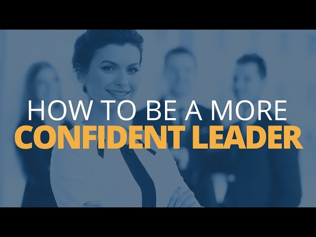 How to be a Confident Leader in Uncertain Situations Brian Tracy