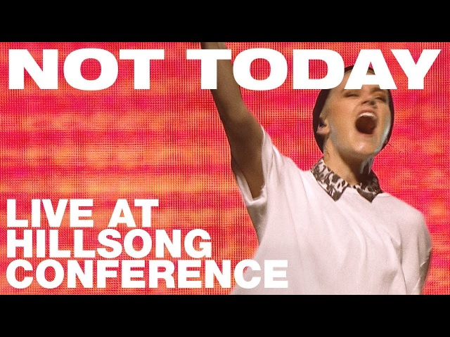 NOT TODAY - Live at Hillsong Conference - Hillsong UNITED