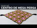 CENTRO DE MESA PERSA EM CROCHÊ DIANE GONÇALVES