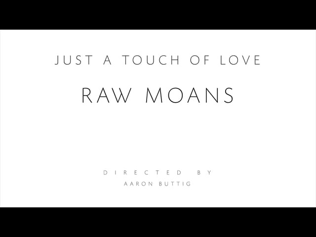 RAW MOANS - JUST A TOUCH OF LOVE