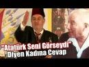 Atatürk Seni Görseydi Diyen Kadına Cevap Üstad Kadir Mısıroğlu