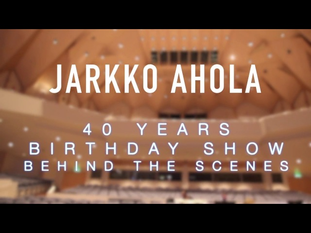Jarkko Ahola - 40 Years Birthday Show - Behind the Scenes