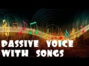 Passive voice with songs