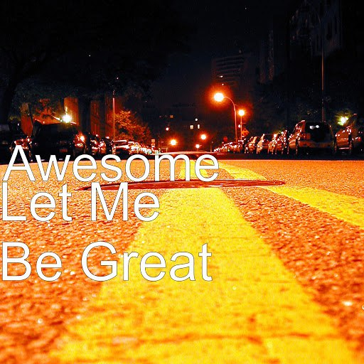 Awesome альбом Let Me Be Great