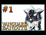 Vanguard Bandits - Прохождение #1