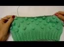 Как вывязать шишечки пупырышки при круговом вязании.