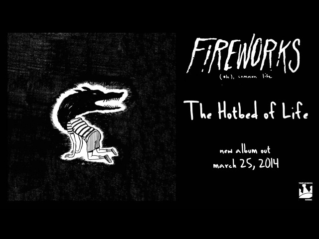 Fireworks The Hotbed of Life (Audio)