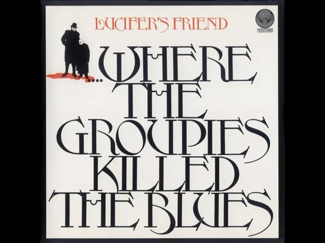 Lucifer's Friend Where the Groupies Killed the Blues 1972 full album