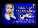 JESSICA JAY - CASABLANCA blue dance remix 2017