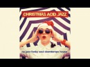 Best Acid Jazz and Chill Out Christmas music Christmas Acid Jazz