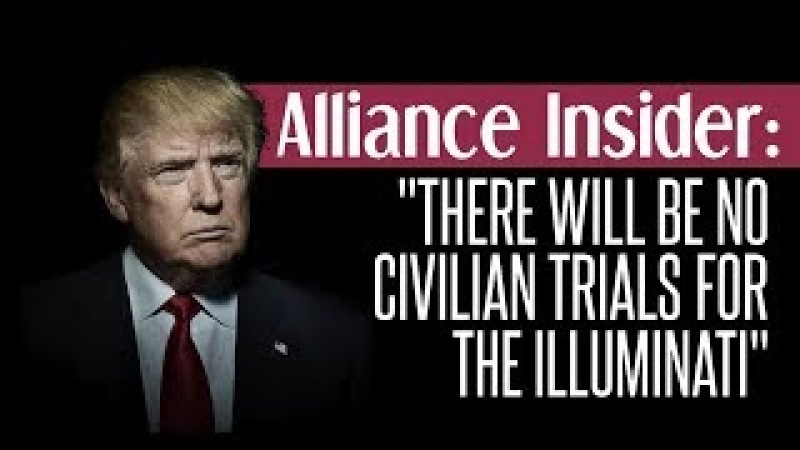 ALLIANCE INSIDER There Will Be No Civilian Trials for the Illuminati