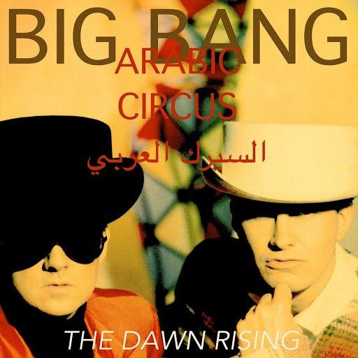 Big Bang альбом Arabic Circus // The Dawn Rising