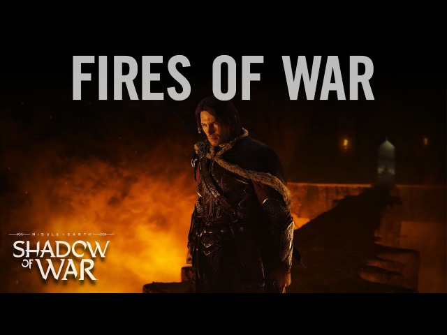 Middle-earth Shadow of War — Fires of War (Official Music Video)